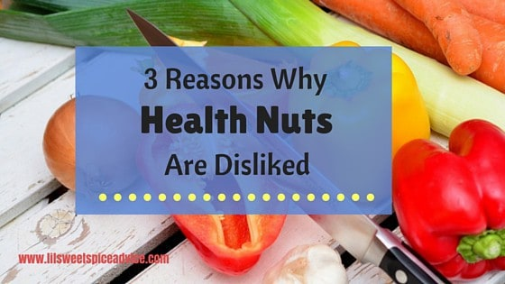 3 Reasons Why Health Nuts Are Disliked -- Health nuts sometimes catch a bad rep, here's why. -- lilsweetspiceadvice.com