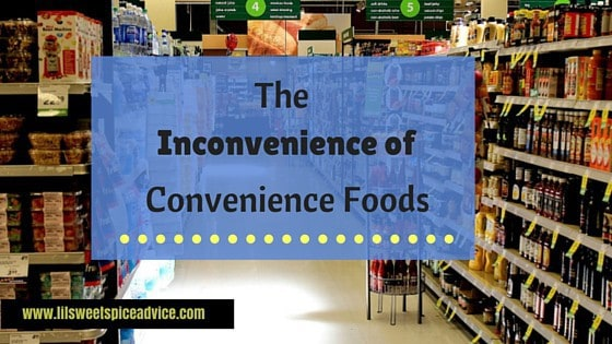 The Inconvenience of Convenience Foods -- I know ready-made food saves you time but is the convenience helpful to your health? -- lilsweetspiceadvice.com