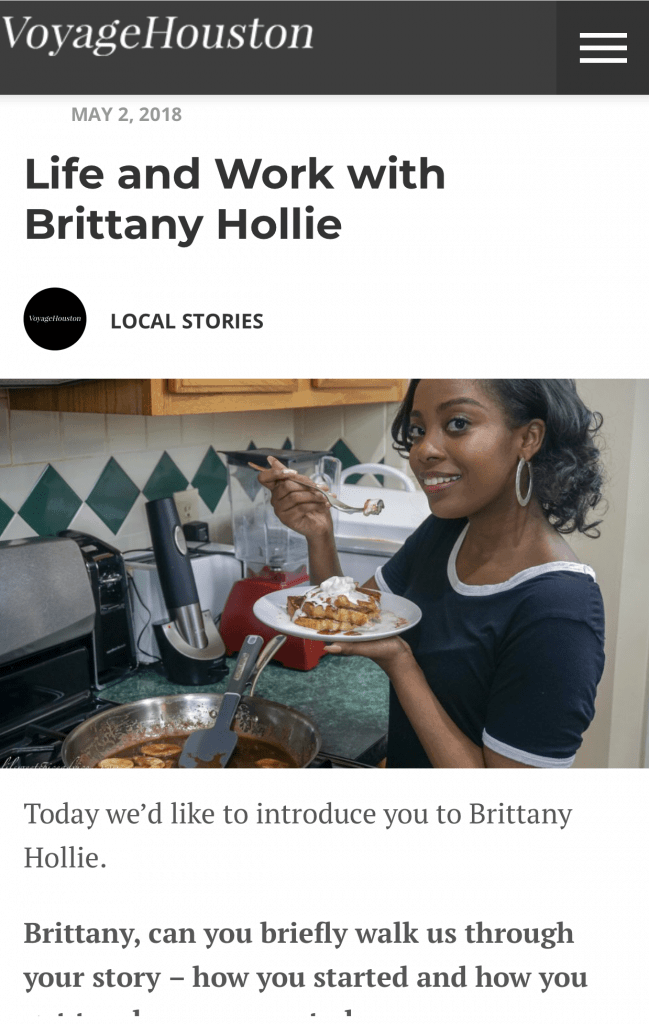 Voyage Houston Magazine Interview with Brittany Hollie -- My very first magazine interview is now published. Check out my story where I discuss what lead to my journey as a food blogger, online dessert shop owner, and entrepreneur. -- lilsweetspiceadvice.com #voyagehouston #houstonlocalmagazine #magazineinterview #influencerinterview